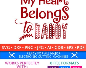 My Heart Belongs to Daddy Svg My Heart Belongs to Daddy Cut Files Valentine's Day Silhouette Studio Cricut Svg Dxf Jpg Png Eps Pdf Ai Cdr