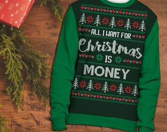 All I Want for Christmas is Money | Funny Ugly Christmas Sweater | Ugly Christmas Sweaters | Funny Holiday Gifts | Witty Novelty
