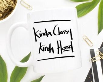 Kinda Classy Kinda Hood Mug, Funny Coffee Mugs, Mugs With Sayings,Coworker Gift,Office Mug,Sassy Mug,Classy Mug,Gift For Her,Stocking Filler