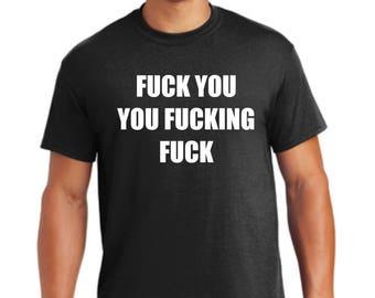 Fuck you you fucking fuck shirt, fuck you apparel, offensive humor shirt, nsfw fuck you shirt, you fucking fuck funny shirt, fuck logo
