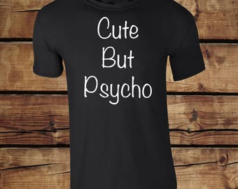 Cute But Psycho pcycho Fashion Trend Hippie Swag Dope Hype Tumblr PSycho Top (CUTE,TSHIRT)