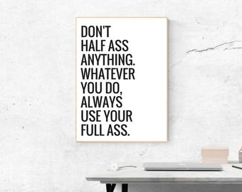Don't half ass antyhing Funny quote wall print, funny prints, funny inspirational Wall Art, motivational quote, humor print art, home decor