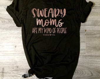 Mom Shirt, Sweary Moms are my Kind of People Shirt, F Bomb Shirt, Funny Mom, Cursing Mom, F Bomb Mom, Swearing, Sweary Mom, COPPER SHIMMER