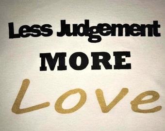 Less Judgement More Love Shirt Small - 5XL  Prison Parole Freedom Hope Success