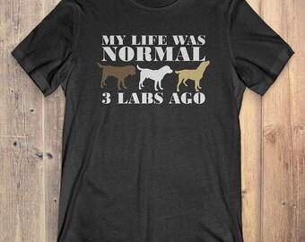 Labrador Retriever Dog T-Shirt Gift: My Life Was Normal 3 Labs Ago