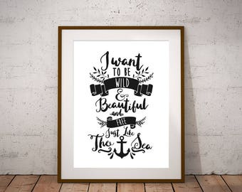 """Wild, Beautiful, & Free Just like the Sea - Printable Wall Quote Instant Download 8.5""""x11"""""""