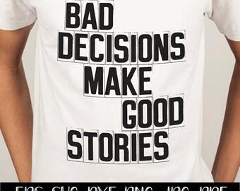 Bad Decisions Make Good Stories Shirt, t shirt svg, SVG, DXF, EPS, jpg, png, digital download, black & white, silhouette, commercial use