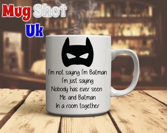 Im Not Saying Im Batman Coffee Mug Batman Fan gift Son Brother