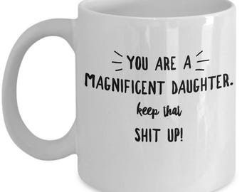 Funny Daughter Mug - Gift For Daughter - Daughters Birthday Valentine - Keep That Shit Up - Coffee Tea 11oz 15oz