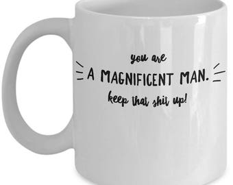 Funny Friend Gift - Male Friends Appreciation Mug - Husband Boyfriend Partner Dad - Valentines Gift - Coffee Tea Cup 11oz 15oz