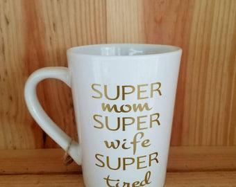 Super Mom, Super Wife, Super Tired Coffee Mug, Coffee Mug, Custom Glasses, Mom, Wife