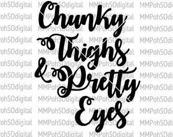 Chunky Thighs Pretty Eyes SVG