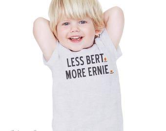 Less Bert. More Ernie. : Toddler T-Shirt