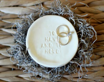To Have and To Hold - Ring Dish Engagement - Ring Dish Wedding - Ring Dish holder - Ceramic Ring Dish - Gift for Her - Ring dish favors