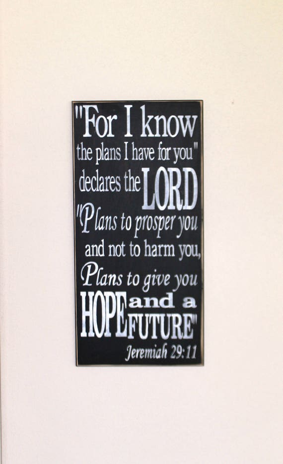 "For I know the Plans I have for you - Jeremiah 29 11 - Painted Wooden sign - 24"" x 12""- Black chalk paint - white lettering - Hand painted"