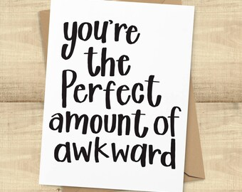 You're The Perfect Amount of Awkward funny love greeting card, any occasion, BLANK INSIDE
