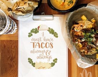 I must have Tacos Always and Always Print & BONUS Lock Screen Wallpaper | INSTANT DOWNLOAD | MillionAyres