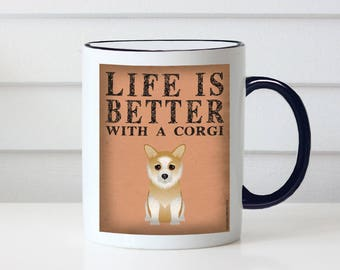 Corgi Coffee Mug - Life is Better with a Corgi Coffee Mug - Dog Lover Tea Cup - 11 oz Ceramic Mug - Item LICO