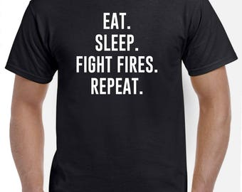 Eat Sleep Fight Fires Repeat Firefighting Shirt Firefighter Gift