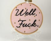 Sassy Hoop Art  -  3 or 4  inch  hoop art - Well Fuck - Mature - Inappropriate Embroidery