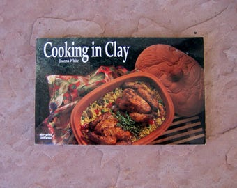 Cooking in Clay Cookbook, Cooking in Clay by Joanna White, 1995 Vintage Cook Book