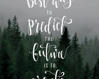 """Print - """"The Best Way to Predict the Future Is to Create It"""""""
