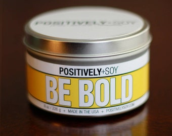 BE BOLD - Positively+Soy 8 Ounce Scented Soy Candle in container