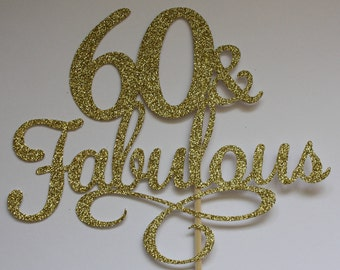 60 & Fabulous Cake Topper, Sparkly Gold Cake Topper, 60th Birthday Party Decor