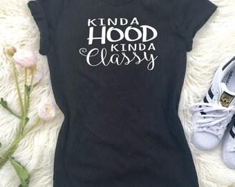Kinda Classy Kinda Hood, Kinda Classy Shirt, Kinda Hood Tee, Funny Hip Hop Shirt, Kinda Classy Kinda Hood Tee, Funny Shirt, Cute Graphic Tee