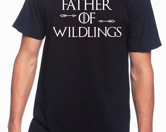Game of Thrones gifts - Father of wildlings shirt - Fathers day gifts - fun shirt for dad - Game of thrones - Wildlings - Fun shirts for men
