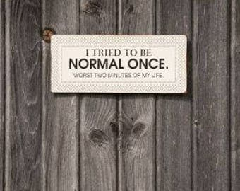 I Tried to Be Normal Once Sign-Worst Two Minutes of My Life-Funny Sign-Funny Signs-Rustic Sign-Rustic Vintage Sign-Funny Wall Decor-Wall Art
