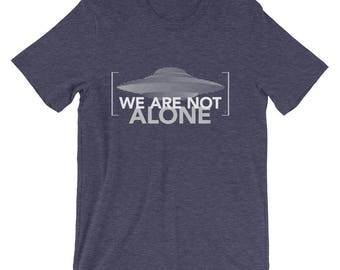 We Are Not Alone T-Shirt | Aliens UFOs | Disclosure | Galactic Federation | Unisex Gift Tee