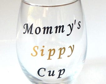 Mommy's Sippy Cup, Mom Sippy Cup, Moms Wine Glass, Moms Night Out, Stemless Wine Glass, Wine Glass, Mom Glass, Gift for Mom, Mom Cup, Mom