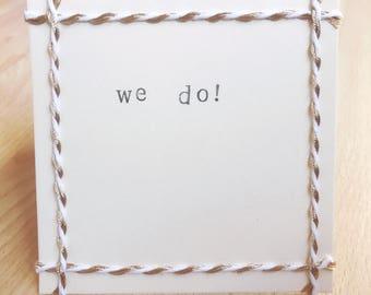 Wedding Acceptance card -We Do (handmade, blank inside)