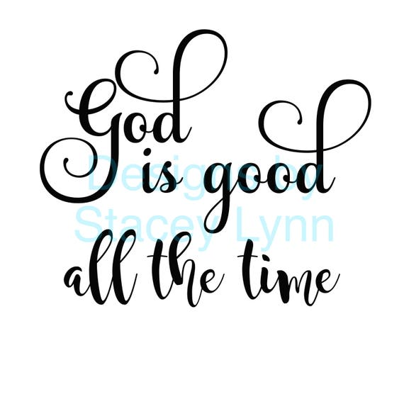 God is Good all the time SVG & JPG file | God is good cut file | God is good Cricut File | God is good Silhouette Cameo File