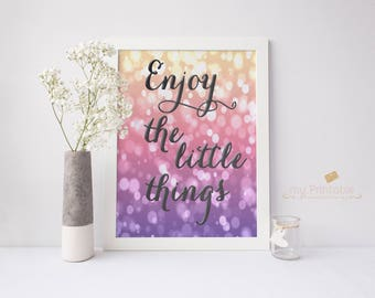 Enjoy the Little Things Sign / Printable or Printed Poster