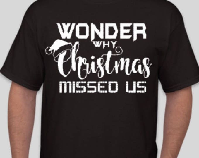 Wonder why Christmas missed us Tee