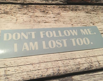 Don't follow me I'm lost too Decal - Bad Driver - Car Decal - Bumper Sticker