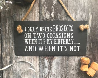 Prosecco sign, Prosecco two occasions quote. Prosecco gift,Prosecco birthday. Prosecco slate. 'I only drink Prosecco on two occasions.