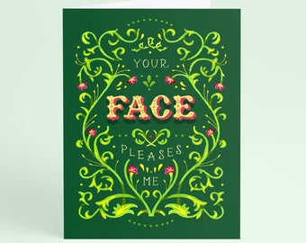 """Your Face Pleases Me Card 