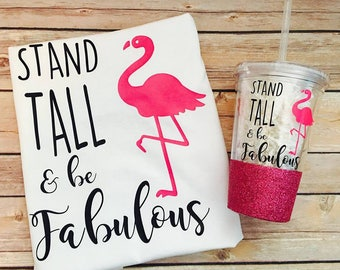 Flamingo Gift Set - Stand Tall and Be Fabulous Personalized Shirt and Tumbler Gift Set
