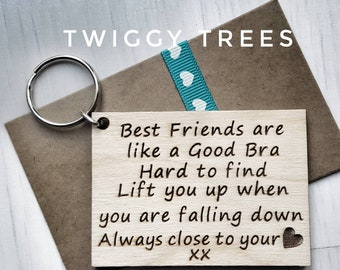 Best Friends are like a good bra, hard to find, Lift you up when you are falling down, close to your heart, Funny  Wooden Engraved Keyring