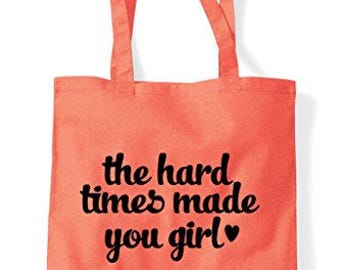 The Hard Times Made You Girl. Be Thankful Statement Tote Bag Shopper