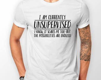Mens Designer I Am Unsupervised The Possibilities Are Endless Cotton White T-Shirt