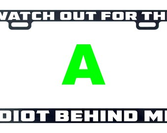 Watch out for the idiot behind me funny license plate frame tag holder decal sticker