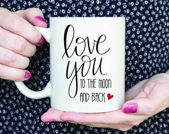 Love You To The Moon and Back Coffee Mug, Valentines Day Mug, Love Coffee Mug