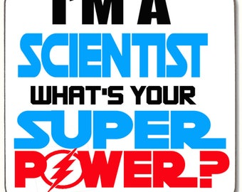 I'm a SCIENTIST whats your Super Power Beverage coaster