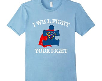 I Will Fight Your Fight Autism T-Shirt