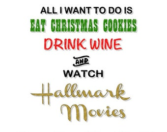All I Want To Do Is Eat Christmas Cookies, Drink Wine and Watch Hallmark Movies DXF, PdF, SVG, PNG, EpS