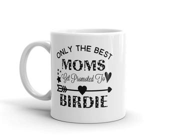 11 oz Coffee Mug:  Only The Best Moms Get Promoted To Birdie, Awesome Gift for Grandma Nana Gigi Gaga